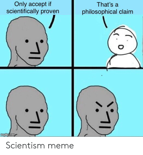 only-accept-if-scientifically-provern-thats-a-philosophical-claim-scientism-55409547